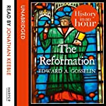 The Reformation: History in an Hour | Edward A. Gosselin