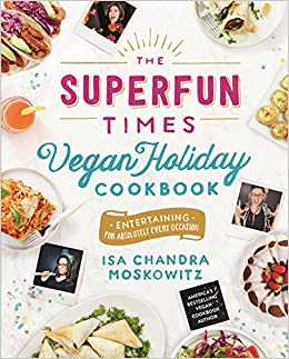 The superfun times vegan holiday cookbook entertaining for the superfun times vegan holiday cookbook entertaining for absolutely every occasion isa chandra moskowitz 9780316221894 amazon books forumfinder Gallery