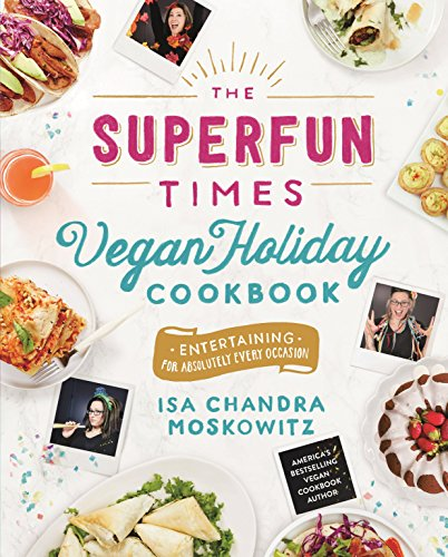 The Superfun Times Vegan Holiday Cookbook: Entertaining for Absolutely Every Occasion ()