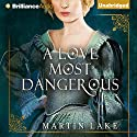 A Love Most Dangerous Audiobook by Martin Lake Narrated by Heather Wilds