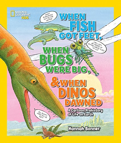 When Fish Got Feet, When Bugs Were Big, and When Dinos Dawned: A Cartoon Prehistory of Life on Earth (National Geographic Kids)