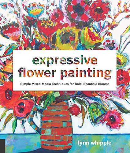 Multimedia Painting (Expressive Flower Painting: Simple Mixed Media Techniques for Bold Beautiful Blooms)