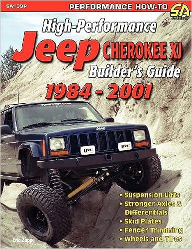 High Performance Jeep Cherokee Xj Builderu0027s Guide 1984 2001: Eric Zappe:  9781613250655: Amazon.com: Books