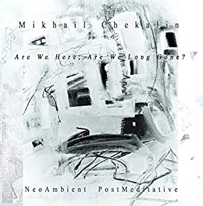 Mikhail Chekalin. Are We Here, Are We Long Gone? NeoAmbient (Symphony#15) PostMeditative (Symphony#16)