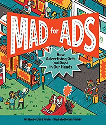 Amazon.com: Mad for Ads: How Advertising Gets (and Stays) in Our Heads  eBook: Fyvie, Erica, Turner, Ian: Kindle Store