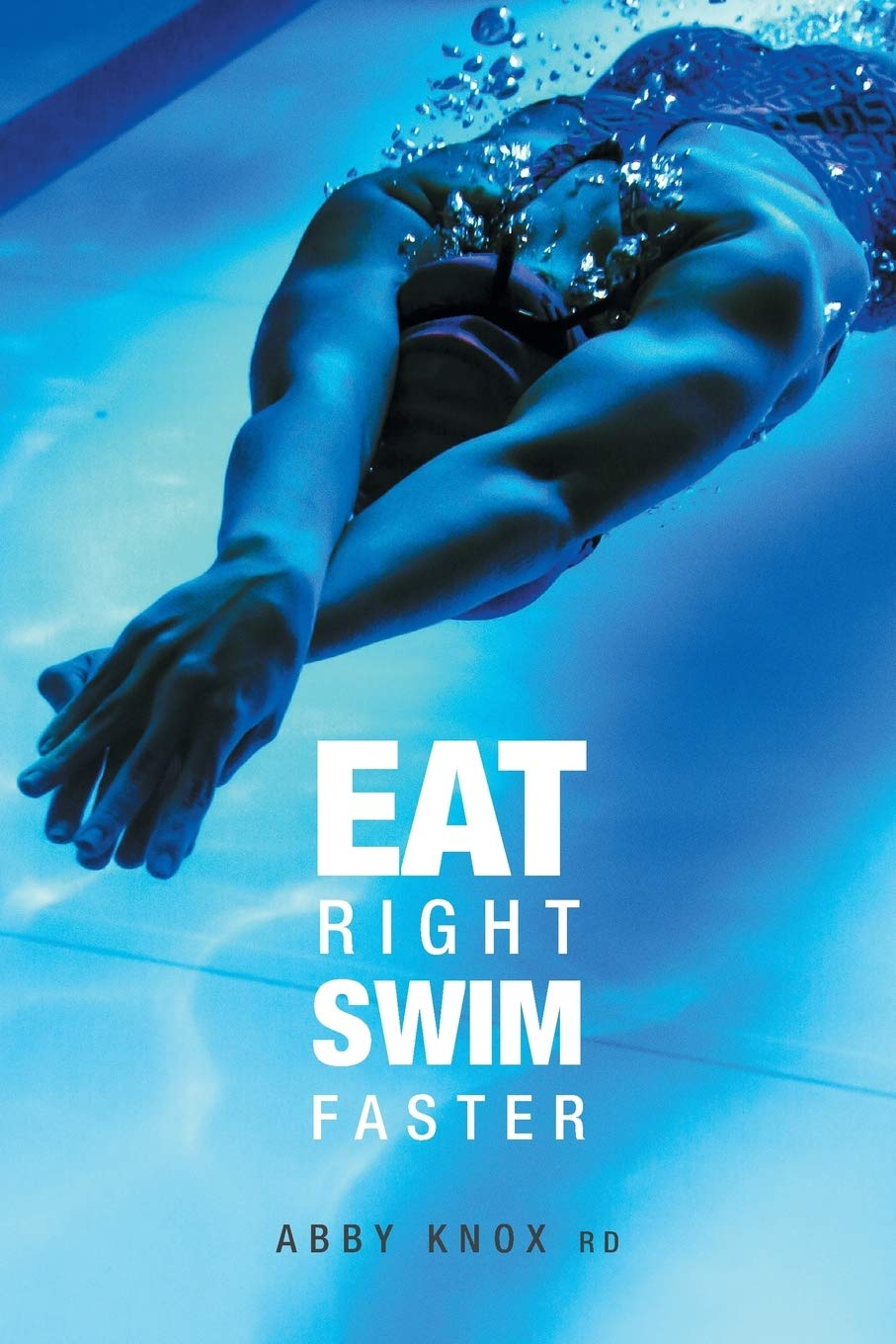 Eat Right, Swim Faster: Nutrition for Maximum Performance by FriesenPress