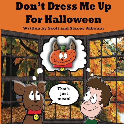 Don't Dress Me Up For Halloween: That's Just Mean -