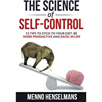 THE SCIENCE OF SELF-CONTROL: 53 Tips to stick to your diet, be more productive and excel in life