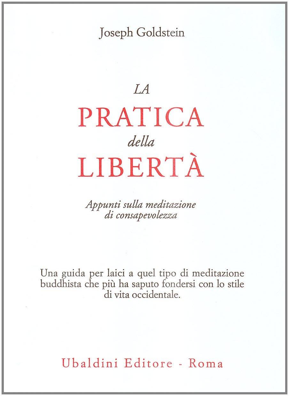 La pratica della libertà. Appunti sulla meditazione di consapevolezza Copertina flessibile – 16 nov 1995 Joseph Goldstein G. Ardillo Astrolabio Ubaldini 8834011821