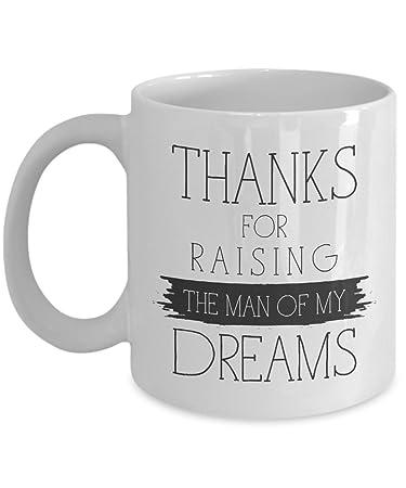 Amazoncom Thanks For Raising The Man Of My Dreams Mug 11 Oz