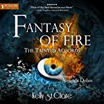 Fantasy of Fire: The Tainted Accords, Book 3 | Kelly St. Clare