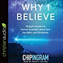 Why I Believe: Straight Answers to Honest Questions About God, the Bible, and Christianity Audiobook by Chip Ingram Narrated by Kevin T. Collins