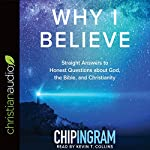 Why I Believe: Straight Answers to Honest Questions About God, the Bible, and Christianity | Chip Ingram