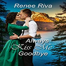 Always Kiss Me Goodbye: A National Park Romance Novella, Book 3 Audiobook by Renee Riva Narrated by Alice Parsloe
