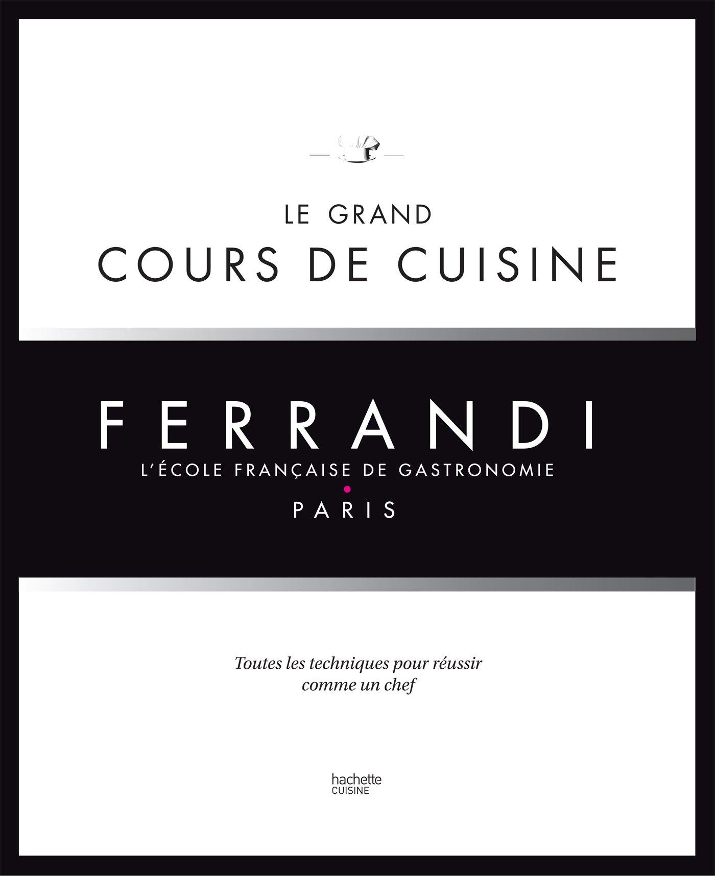 Amazon Fr Le Grand Cours De Cuisine Ferrandi L Ecole Francaise