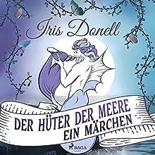 Der Hüter der Meere: Ein Märchen Hörbuch von Iris Donell Gesprochen von: Friedrich Schönfelder