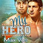 My Hero | Max Vos