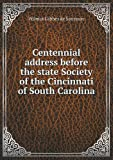 Centennial Address Before the State Society of the Cincinnati of South Carolina, Wilmot Gibbes De Saussure, 5518770235
