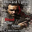 Of Blood and Stone: A Bill Evers Novel Audiobook by Howard Upton Narrated by Benjamin G. Powell