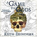 A Game for Gods: A Game for Gods, Book 1 | Keith Deininger