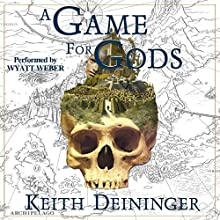 A Game for Gods: A Game for Gods, Book 1 Audiobook by Keith Deininger Narrated by Wyatt Weber