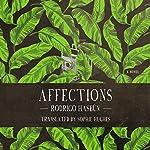 Affections: A Novel | Rodrigo Hasbún,Sophie Hughes - translator