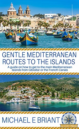 Gentle Mediterranean Routes to the Islands: A guide on how to get to the main Mediterranean Islands from Gibraltar or the French Canals (English Edition)