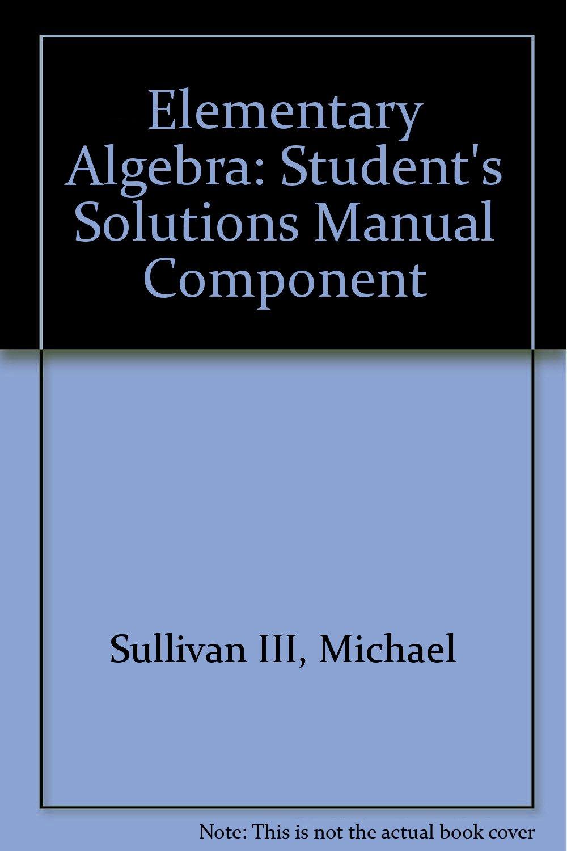 Elementary Algebra: Student's Solutions Manual Component: Michael Sullivan:  9780132196741: Amazon.com: Books