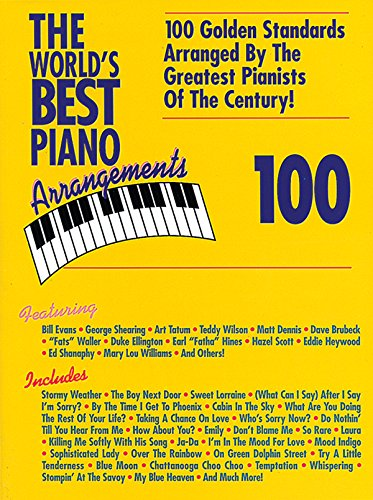 The Worlds Best Piano Arrangements: 100 Golden Standards Arranged by the Greatest Pianists of the Century! Alfred Music