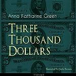 Three Thousand Dollars | Anna Katherine Green