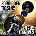 Forbidden The Stars: The Interstellar Age Book 1 | Valmore Daniels