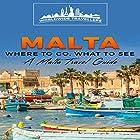 Malta: Where to Go, What to See: A Malta Travel Guide Hörbuch von  Worldwide Travellers Gesprochen von: Paul Gewuerz