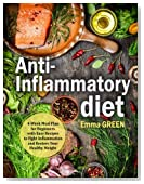 Anti-Inflammatory Diet: 4-Week Meal Plan for Beginners with Easy Recipes to Fight Inflammation and Restore Your Healthy Weight. (Anti-Inflammation Cookbook, Meal Plan for Weight Lose)