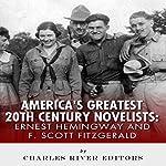 Ernest Hemingway & F. Scott Fitzgerald: America's Greatest 20th Century Novelists |  Charles River Editors