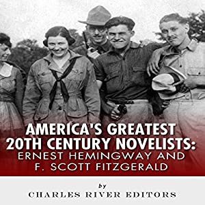 Ernest Hemingway & F. Scott Fitzgerald: America's Greatest 20th Century Novelists Hörbuch