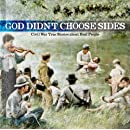 God Didn't Choose Sides: Civil War True Stories about Real People