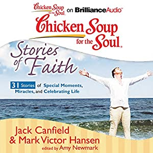Chicken Soup for the Soul: Stories of Faith: 31 Stories of Special Moments, Miracles, and Celebrating Life Hörbuch