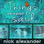 Things We Never Said   Nick Alexander