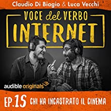 Chi ha incastrato il cinema (Voce del verbo Internet 15) Newspaper / Magazine by Claudio di Biagio, Luca Vecchi Narrated by Luca Vecchi, Claudio Di Biagio