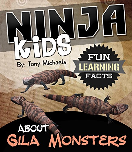Fun Learning Facts About Gila Monsters: Illustrated Fun Learning For Kids (Ninja Kids Book 1) by [Michaels, Tony]
