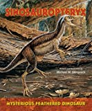 Sinosauropteryx-Mysterious Feathered Dinosaur (I Like Dinosaurs!)