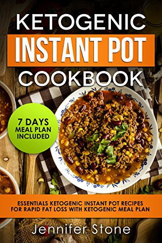 Ketogenic Instant Pot Cookbook: Essentials Ketogenic Instant Pot Recipes for Rapid Fat Loss with Ketogenic Meal Plan by Jennifer Stone