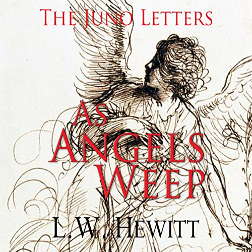 As Angels Weep: The Juno Letters, Book 4