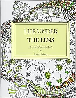 Amazon Life Under The Lens A Scientific Colouring Book 9781999742201 Jennifer Delaney Books