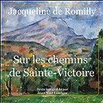 Sur les chemins de Sainte Victoire | Jacqueline de Romilly