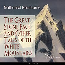 The Great Stone Face and Other Tales of the White Mountains Audiobook by Nathaniel Hawthorne Narrated by Jack Brown