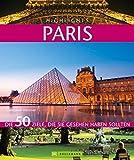 Highlights Paris: Die 50 Ziele, die Sie gesehen haben sollten