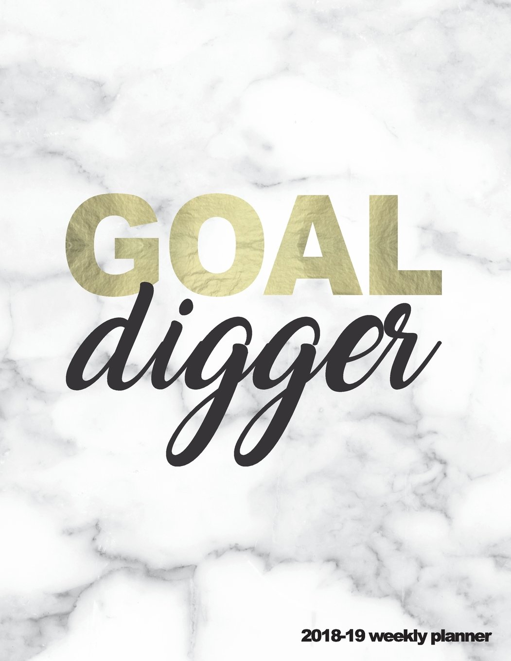 Goal Digger 2018-19 Weekly Planner: Marble + Gold 18-Month Weekly Planner 8.5 x 11 in || July 2018 - Dec 2019 Weekly View || To-Do Lists, Inspirational Quotes + Much More (Marble Planners) (Volume 5) Paperback – July 12, 2018 Pretty Planners Inspiring Plan