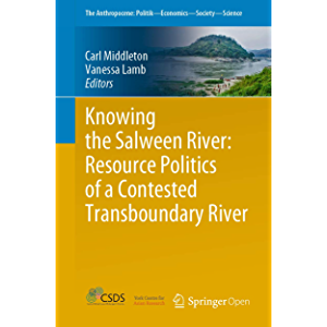 Knowing the Salween River: Resource Politics of a Contested Transboundary River (The Anthropocene: Politik—Economics…