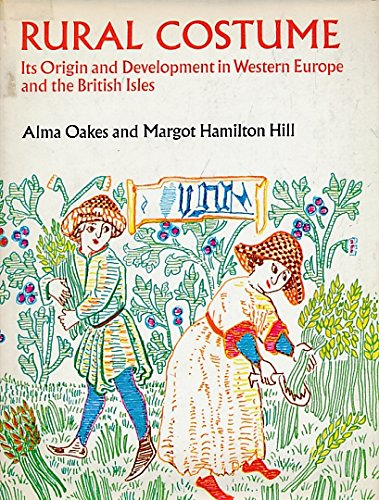 Rural Costume: Its Origin and Development in Western Europe and the British Isles...